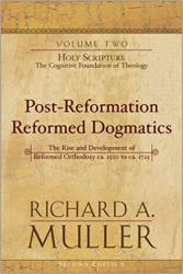 Post-Reformation Reformed Dogmatics: Holy Scripture: The Cognitive Foundation of